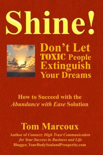 Shine! Don't Let Toxic People Extinguish Your Dreams: How to Succeed with the Abundance with Ease Solution
