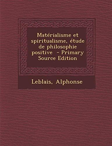 Matérialisme et spiritualisme, étude de philosophie positive  - Primary Source Edition (French Edition)