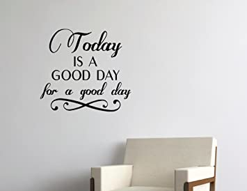 Today Is A Good Day For A Good Day Home Decor Stickers   Vinyl Quote Me Part 77