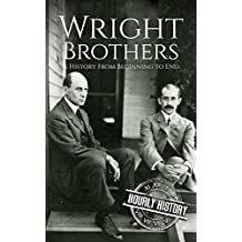 The Wright Brothers: A History From Beginning to End (Biographies of Innovators Book 3)