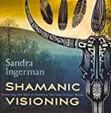 Shamanic Visioning : Connecting with Spirit to Transform Your Inner and Outer Worlds(CD-Audio) - 2013 Edition
