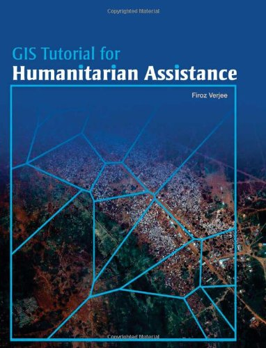 GIS Tutorial for Humanitarian Assistance (GIS Tutorials)