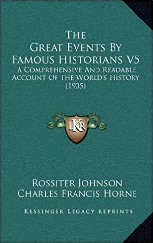 Book The Great Events by Famous Historians V5: A Comprehensive and Readable Account of the World's History (1905)