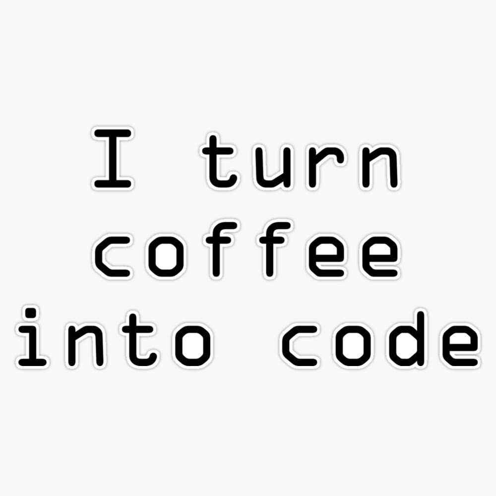 "I Turn Coffee Into Code - Black Sticker Vinyl Decal Wall Laptop Window Car Bumper Sticker 5"""