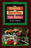 The Growing and Marketing of Fall Mums, Donald G. Langevin, 0963279335