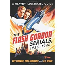 The Flash Gordon Serials, 1936–1940: A Heavily Illustrated Guide