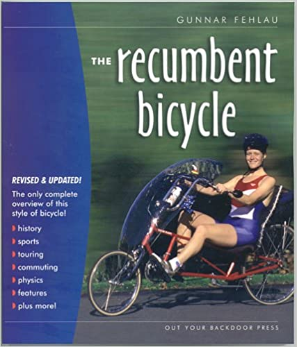 74bb9be376d The Recumbent Bicycle: Gunnar Fehlau, Jeff Potter: 9781892590596 ...