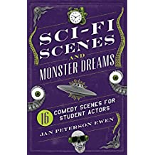 Sci-Fi Scenes and Monster Dreams: 16 Comedy Scenes for Student Actors