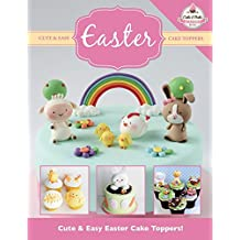 Cute & Easy EASTER Cake Toppers! (Cute & Easy Cake Toppers Collection) (Volume 10)