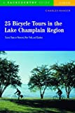 25 Bicycle Tours in the Lake Champlain Region: Scenic Tours in Vermont, New York, and Quebec