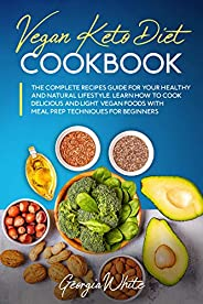 Vegan Keto Diet Cookbook: The Complete Recipes Guide for Your Healthy and Natural Lifestyle. Learn How to Cook