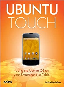 Ubuntu Touch: Using the Ubuntu OS on your Smartphone or Tablet