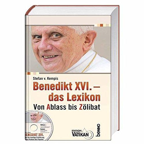 Benedikt XVI. - das Lexikon: Von Ablass bis Zölibat