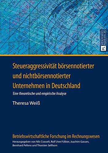 Steueraggressivität börsennotierter und nichtbörsennotierter Unternehmen in Deutschland: Eine theoretische und empirisch