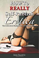 How to Really Self-Publish Erotica: The Truth About Kinks, Covers, Advertising and More! Paperback