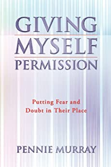 Learn more about the book, Giving Myself Permission: Putting Fear & Doubt in Their Place