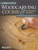"""""""Chris Pye's Woodcarving Course & Reference Manual - A Beginner's Guide to Traditional Techniques (Woodcarving Illustrated Books)"""" av Chris Pye"""