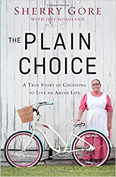 The Plain Choice: A True Story of Choosing to Live an Amish Life by Sherry Gore (2015-08-25)