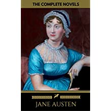 Jane Austen: The Complete Novels + A Biography of the Author (The Greatest Writers of All Time)