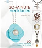 30-Minute Necklaces: 60 Quick & Creative Projects for Jewelers