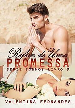 Refém de uma promessa (Sonhos Livro 3) por [Fernandes, Valentina]