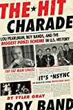 img - for The Hit Charade: Lou Pearlman, Boy Bands, and the Biggest Ponzi Scheme in U.S. History book / textbook / text book