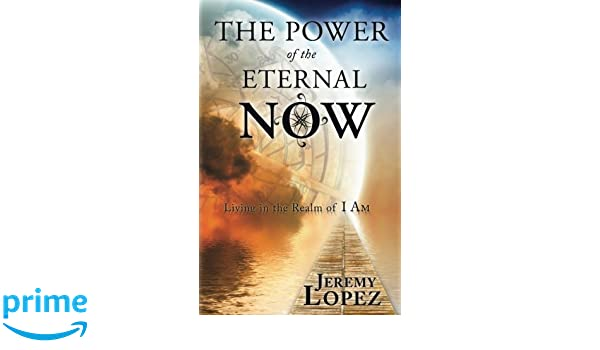 The Power of the Eternal Now: Living in the Realm of I Am