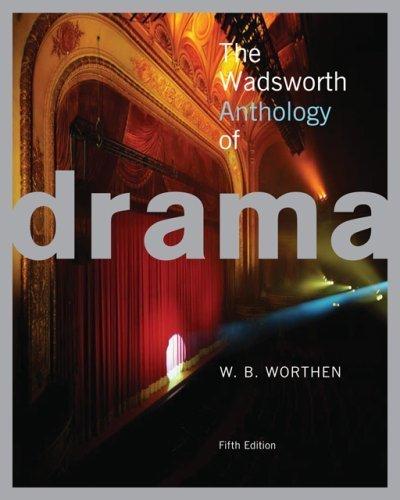 the wadsworth anthology of drama by worthen w b 2006