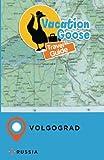 Vacation Goose Travel Guide Volgograd Russia