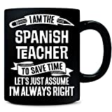I Am The Spanish Teacher I%27m Always Ri