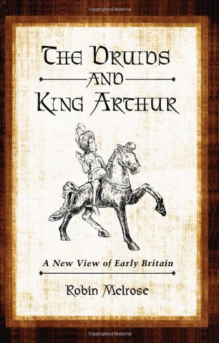 The Druids and King Arthur: A New View of Early Britain