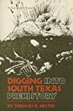 Digging into South Texas Prehistory, Thomas R. Hester, 0931722047