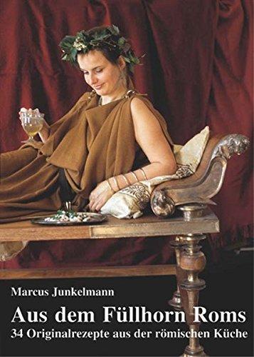 Aus dem Füllhorn Roms: 34 Originalrezepte aus der römischen Küche by Marcus Junkelmann (2000-07-01)
