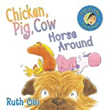 Chicken, Pig, Cow Horse Around, Ruth Ohi, 155451245X