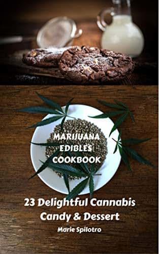 Marijuana Edibles Cookbook: 23 Delightful Cannabis Candy & Dessert