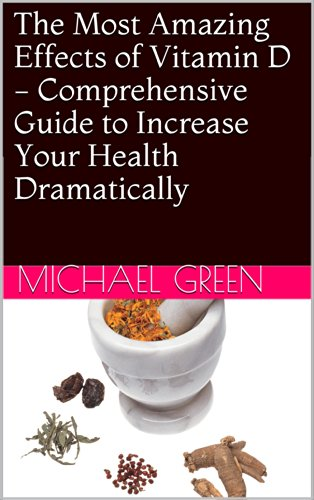 The Most Amazing Effects of Vitamin D - Comprehensive Guide to Increase Your Health Dramatically (Your Health Coach Guides Book 1)