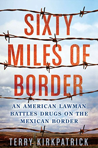 Ohio State Borders - Sixty Miles of Border: An American Lawman Battles Drugs on the Mexican Border