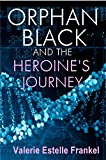 Orphan Black and the Heroine's Journey: Symbols, Depth Psychology, and the Feminist Epic