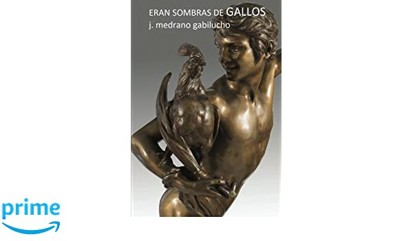 Eran sombras de gallos (Spanish Edition): J. Medrano Gabilucho: 9781534694552: Amazon.com: Books
