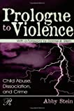 Prologue to Violence : Child Abuse, Dissociation, and Crime, Stein, Abby, 0881634166