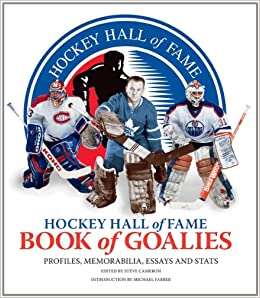 What Is A Thesis Statement In An Essay Amazoncom Hockey Hall Of Fame Book Of Goalies Profiles Memorabilia  Essays And Stats  Steve Cameron Michael Farber Books Old English Essay also How To Write A Business Essay Amazoncom Hockey Hall Of Fame Book Of Goalies Profiles  Essays On The Yellow Wallpaper