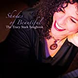 Shades Of Beautiful: The Tracy Stark Songbook
