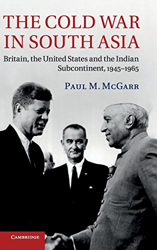The Cold War in South Asia: Britain, the United States and the Indian Subcontinent, 1945-1965