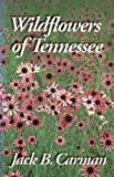 Wildflowers of Tennessee, Carman, Jack B., 0970841809