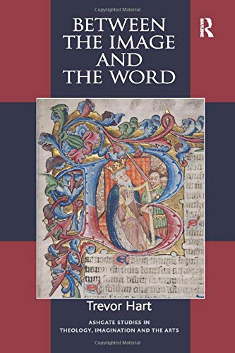 Between the Image and the Word (Routledge Studies in Theology, Imagination and the Arts)