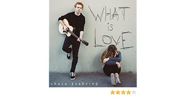 What Is Love by Chase Goehring on Amazon Music - Amazon com