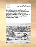 Lex talionis: or, a retaliation of punishment to be inflicted for wilful perjury and subornation: being England's appeal to her high court of Parliament against perjur'd and suborn'd Evidence, See Notes Multiple Contributors, 1171242581