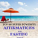 Top 111 Super Powerful Affirmations for Fasting | Thomas Lee