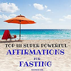 Top 111 Super Powerful Affirmations for Fasting