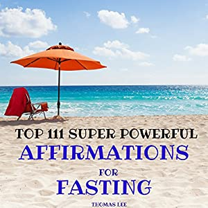 Top 111 Super Powerful Affirmations for Fasting Audiobook